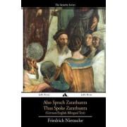 Also Sprach Zarathustra/Thus Spoke Zarathustra: German/English Bilingual Text by Friedrich Wilhelm Nietzsche