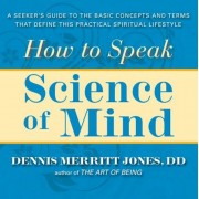 How to Speak Science of Mind: A Seeker's Guide to the Basic Concepts and Terms That Define This Practical Spiritual Lifestyle, Paperback