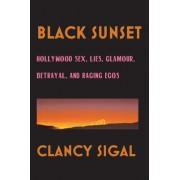 Black Sunset: Hollywood Sex, Lies, Glamour, Betrayal and Raging Egos