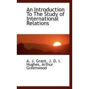 An Introduction to the Study of International Relations by J D I Hughes Arthur Gree J Grant