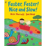 Faster, Faster! Nice and Slow! by Nick Sharratt