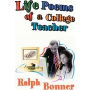 Life Poems of a College Teacher by Ralph Bonner