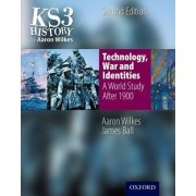 KS3 History by Aaron Wilkes: Technology, War & Identities Student Book (After 1900) by Aaron Wilkes