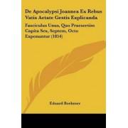 De Apocalypsi Joannea Ex Rebus Vatis Aetate Gestis Explicanda by Eduard Boehmer