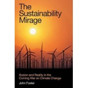 The Sustainability Mirage by John Michael Foster