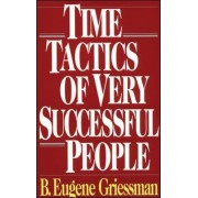Time Tactics of Very Successful People by Eugene B. Griessman
