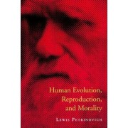 Human Evolution, Reproduction and Morality by Lewis Petrinovich