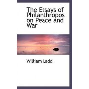 The Essays of Philanthropos on Peace and War by William Ladd