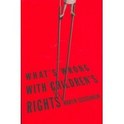 What's Wrong with Children's Rights by Martin Guggenheim