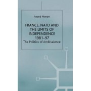 France, NATO and the Limits of Independence 1981-97 by Anand Menon
