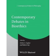 Contemporary Debates in Bioethics by Arthur L. Caplan
