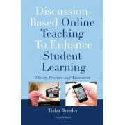 Discussion-Based Online Teaching to Enhance Student Learning by Tisha Bender