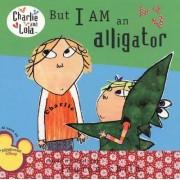 But I Am an Alligator by Lauren Child