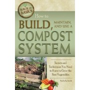 How to Build, Maintain, and Use a Compost System by Kelly M. Smith