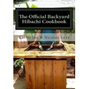 The Official Backyard Hibachi Cookbook by Katherine Love