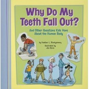 Why Do My Teeth Fall Out? by Heather L Montgomery