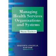 Managing Health Services Organizations and Systems by Beaufort B. Longest