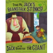 Trust Me, Jack's Beanstalk Stinks!: The Story of Jack and the Beanstalk as Told by the Giant by Eric Braun