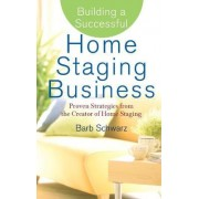 Building a Successful Home Staging Business by Barb Schwarz