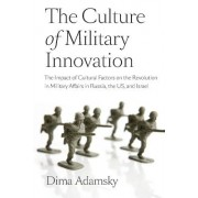 The Culture of Military Innovation: The Impact of Cultural Factors on the Revolution in Military Affairs in Russia, the US, and Israel