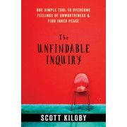 The Unfindable Inquiry: One Simple Tool That Reveals Happiness, Love, and Peace