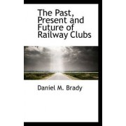 The Past, Present and Future of Railway Clubs by Daniel M Brady