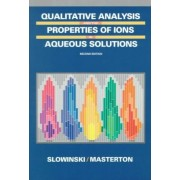 Qualitative Analysis and the Properties of the Ions in Aqueous Solutions by Emil J. Slowinski