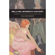 Selling Women's History: Packaging Feminism in Twentieth-Century American Popular Culture