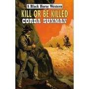 Kill or be Killed by Corba Sunman