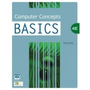 Computer Concepts BASICS, 4th Edition by Dolores Wells
