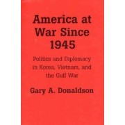 America at War Since 1945 by Gary A. Donaldson