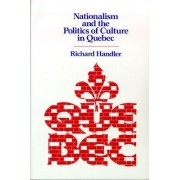 Nationalism and the Politics of Culture in Quebec by Richard Handler
