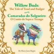 Willow Buds: The Tale of Toad and Badger / Camaradas Do Salgueiro: O Conto de Sapo E Texugo: Babl Children's Books in Portuguese an