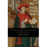 Imagination, Meditation, and Cognition in the Middle Ages by Michelle Karnes