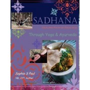 Sadhana - Healing Path of Practice Through Yoga and Ayurveda by Sophia S Paul