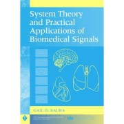 System Theory and Practical Applications of Biomedical Signals by Gail D. Baura