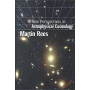 New Perspectives in Astrophysical Cosmology by Martin J. Rees
