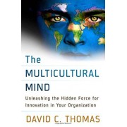Thomas The Multicultural Mind: Unleashing the Hidden Force for Innovation in Your Organization