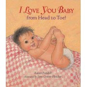 I Love You, Baby, from Head to Toe! by Karen Pandell