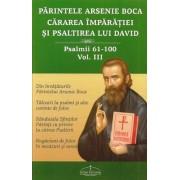 Parintele Arsenie Boca. Cararea Imparatiei si Psaltirea lui David. Psalmii 61-100, Vol. III