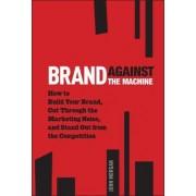 Brand Against the Machine by John Morgan