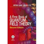 A First Book of Quantum Field Theory by Amitabha Lahiri