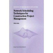 Network Scheduling Techniques for Construction Project Management by Miklos Hajdu