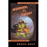 Murder, My Tweet by Bruce Hale