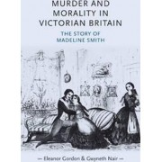 Murder and Morality in Victorian Britain by Eleanor Gordon