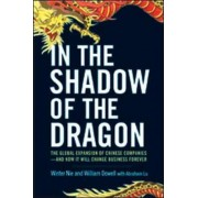 In the Shadow of the Dragon: The Global Expansion of Chinese Companies - and How It Will Change Business Forever by Winter Nie