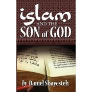 Islam and the Son of God by Daniel Shayesteh