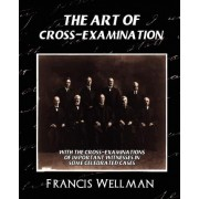 The Art of Cross-Examination (New Edition) by Wellman Francis Wellman