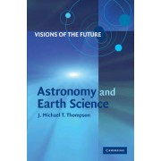 Visions of the Future: Astronomy and Earth Science by J. M. T. Thompson