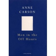 Men in the Off Hours by Anne Carson